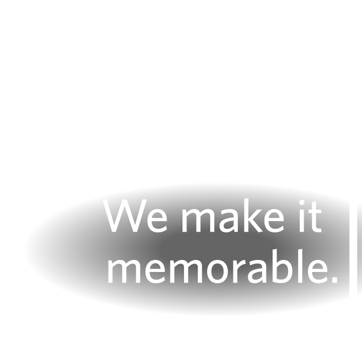 We make it memorable.